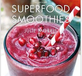 Das Buch der Superfood Smoothies. Julie Morris